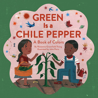 Green Is a Chile Pepper: A Book of Colors by Roseanne Thong
