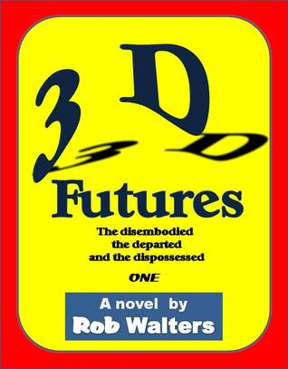 Libros gratis para descargar en ipad 2 3D Futures: The disembodied, the departed and the dispossessed