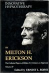 The Collected Papers of Milton H. Erickson on Hypnosis, Vol. 4: Innovative Hypnotherapy