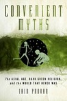 Convenient Myths: The Axial Age, Dark Green Religion, and the World That Never Was