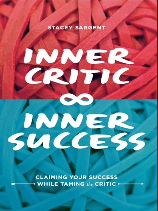 Inner Critic Inner Success by Stacey Sargent