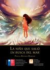 La niña que salió en busca del mar by Paula Rivera