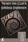 When the Clock Strikes Thirteen by Astrid Ohletz