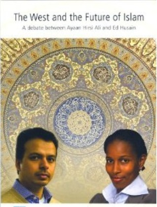 The West and the Future of Islam: A Debate Between Ayaan Hirsi Ali and Ed Husain