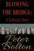 Blowing the Bridge by Peter  Bolton