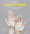 Made by Hand: A Collection of Projects to Print, Sew, Weave, Dye, Knit or Otherwise Create