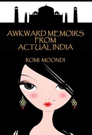 Awkward Memoirs From Actual India by Romi Moondi