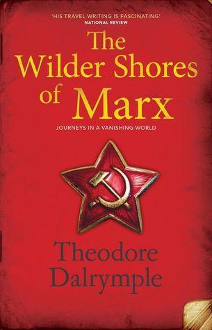 The Wilder Shores of Marx: Journeys in a Vanishing World