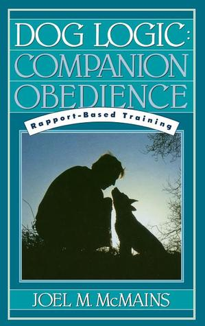 Dog Logic: Companion Obedience, Rapport-Based Training