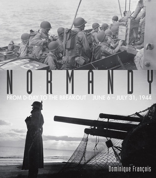 Ebook Normandy: From D-Day to the Breakout: June 6 – July 31, 1944 by Dominique François DOC!