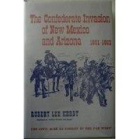 The Confederate Invasion of New Mexico & Arizona 1861-1862