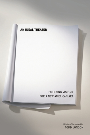 An Ideal Theatre: The Visions that Founded America's Theatres
