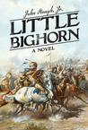 Little Bighorn: A Novel