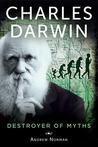 Charles Darwin: Destroyer of Myths