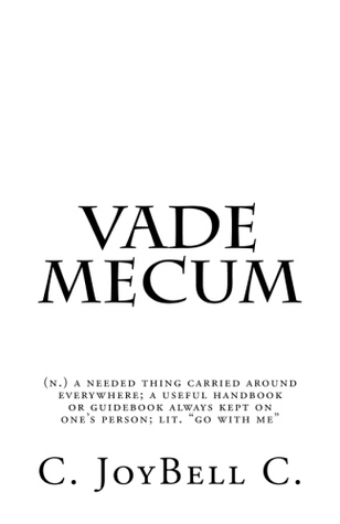 """Vade Mecum: (n.) a needed thing carried around everywhere; a useful handbook or guidebook always kept on one's person; lit. """"go with me"""""""
