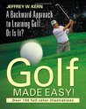 Golf Made Easy! a Backward Approach to Learning Golf... or Is It?