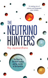 The Neutrino Hunters - The Chase for the Ghost Particle and the Secrets of the Universe