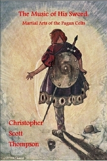 The Music of His Sword: Martial Arts of the Pagan Celts