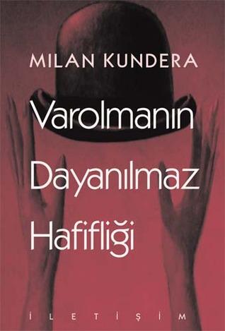 Varolmanın Dayanılmaz Hafifliği by Milan Kundera