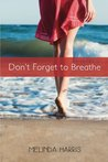 Don't Forget to Breathe by Melinda Harris