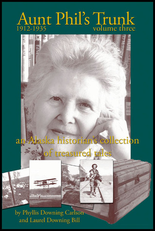 Aunt Phil's Trunk: An Alaska Historian's Collection of Treasured Tales (Volume Three)