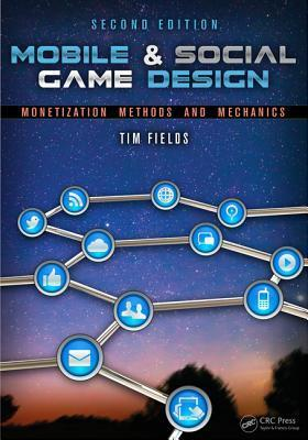 Mobile & Social Game Design: Monetization Methods and Mechanics