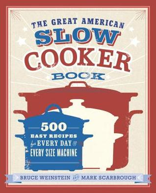 The Great American Slow Cooker Book by Bruce Weinstein