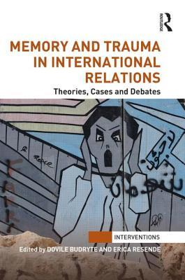 memory-and-trauma-in-international-relations-theories-cases-and-debates