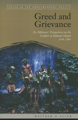 Greed and Grievance: Ex-Militants' Perspectives on the Conflict in Solomon Islands, 1998-2003