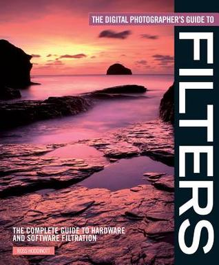 The Digital Photographers Guide to Filters: The Complete Guide to Hardware and Software Filtration (ePUB)