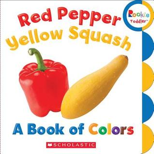 Red Pepper, Yellow Squash: A Book of Colors