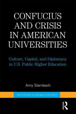 Confucius and Crisis in American Universities: Culture, Capital, and Diplomacy in U.S. Public Higher Education