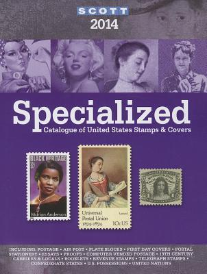 2014 Scott Specialize Catalogue of United States Stamps & Covers: Confederate States-Canal Zone-Danish West Indies-Guam-Hawaii-United Nations-United Administrations: Cuba-Puerto Rico-Philippines-Ryukyu Islands-
