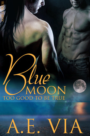 Blue Moon: Too Good to Be True (Blue Moon, #1)