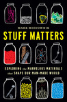 Download Stuff Matters: Exploring the Marvelous Materials That Shape Our Man-Made World