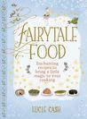 Fairytale Food by Lucie Cash