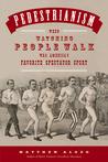 Pedestrianism: When Watching People Walk Was America's Favorite Spectator Sport