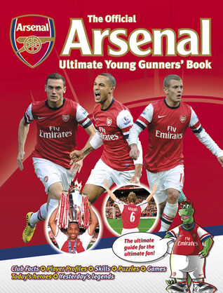 The Official Arsenal Ultimate Young Gunner's Book por Arsenal Football Club PLC