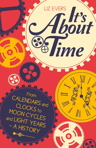 it-s-about-time-from-calendars-and-clocks-to-moon-cycles-and-light-years-a-history