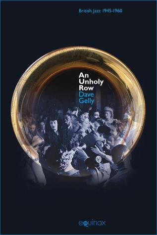 An Unholy Row: Jazz in Britain and Its Audience, 1945-1960