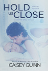 Hold Us Close by Caisey Quinn