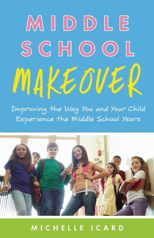 Middle School Makeover by Michelle Icard