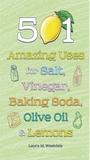 501 Amazing Uses for Salt, Vinegar, Baking Soda, Olive Oil and Lemons
