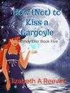 How [Not] to Kiss a Gargoyle (Cindy Eller, #5)