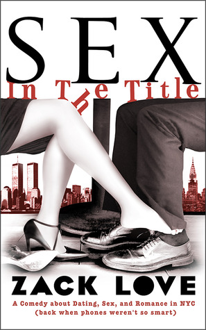 Sex in the Title: A Comedy about Dating, Sex, and Romance in NYC (Back When Phones Weren't So Smart)