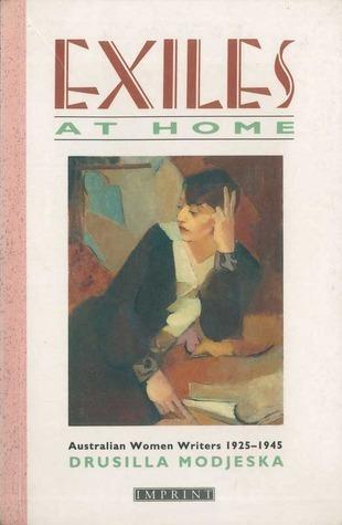 Exiles At Home: Australian Women Writers, 1925 1945