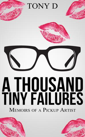 A Thousand Tiny Failures: Memoirs of a Pickup Artist