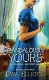 Scandalously Yours by Cara Elliott