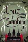 Luz e Sombra by Leigh Bardugo