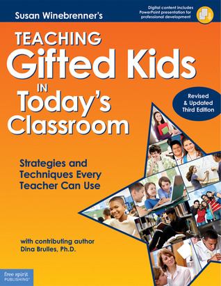 Teaching Gifted Kids in Today's Classroom: Strategies and Techniques Every Teacher Can Use (Revised  Updated Third Edition)